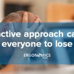 The Consequences of a Reactive Approach to Musculoskeletal Disorders (MSDs)
