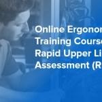 Online Ergonomics Training Course — Rapid Upper Limb Assessment (RULA)
