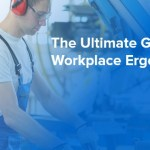 The Ultimate Guide to Workplace Ergonomics