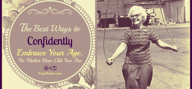 Six of the Best Ways to Confidently Embrace Your Age, No Matter How Old You Are