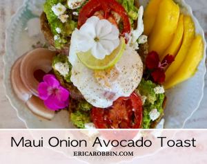 Maui Onion Avocado Toast © 2018 ericarobbin.com | All rights reserved.