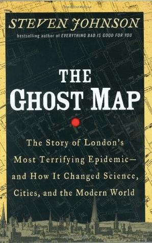 The Ghost Map: The Story of London's Most Terrifying Epidemic – and How It Changed Science, Cities, and the Modern World by Steven Johnson
