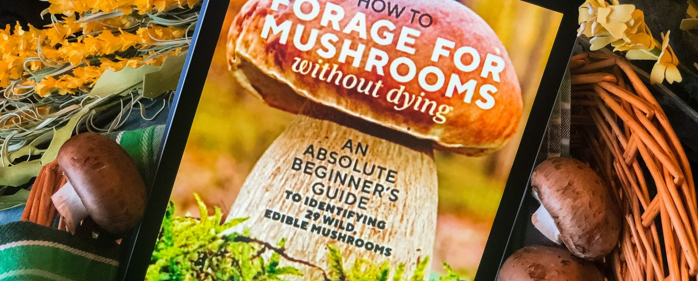 How to Forage for Mushrooms Without Dying by Frank Hyman