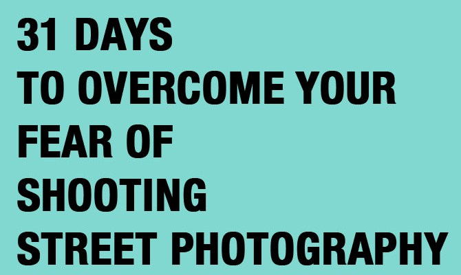 FREE EBOOK: 31 Days to Overcome Your Fear of Shooting Street Photography