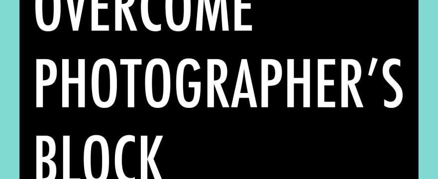 Free E-Book: How to Overcome Photographer's Block