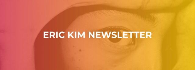 Eric Kim Newsletter