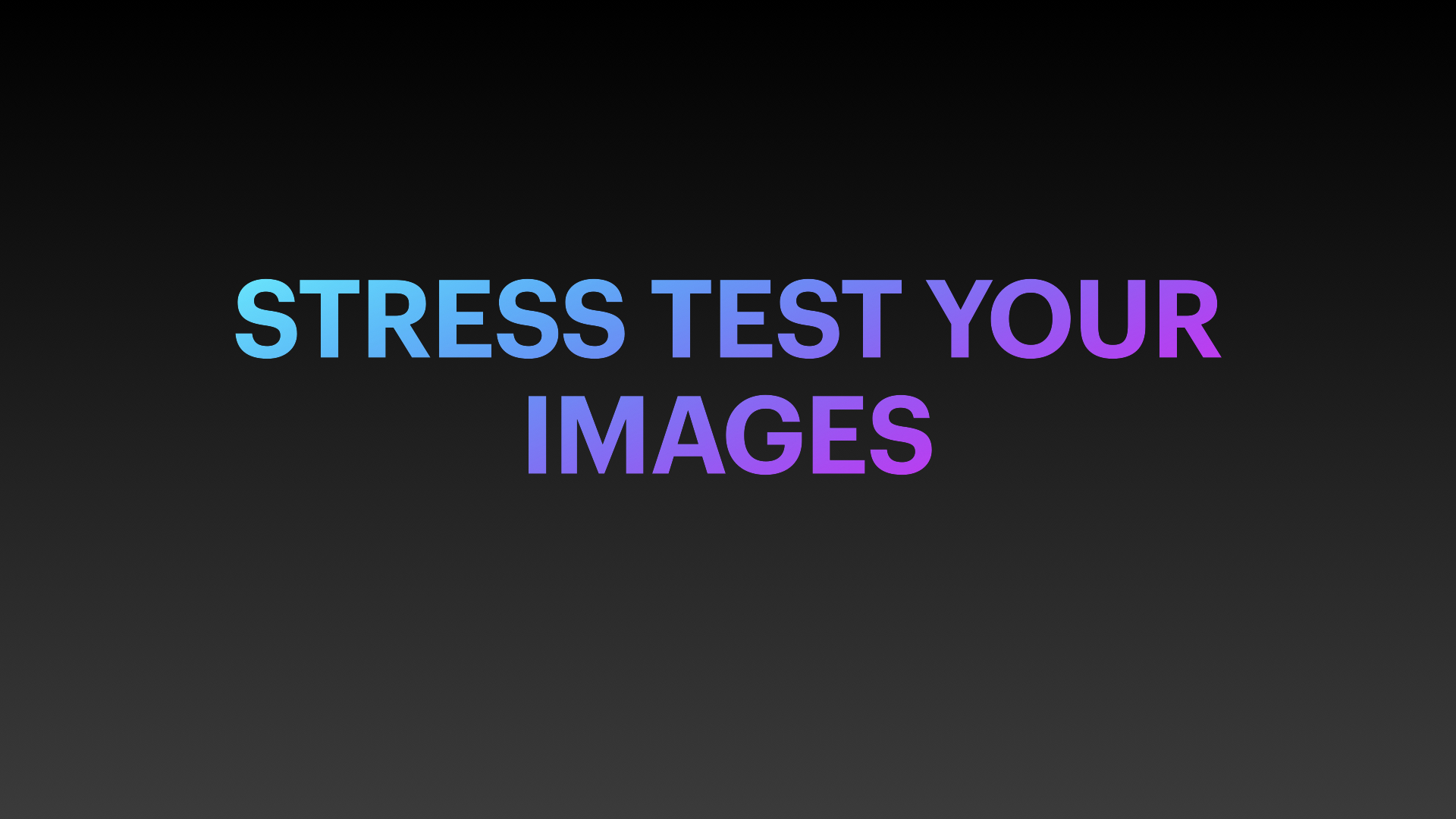 Stress test your images