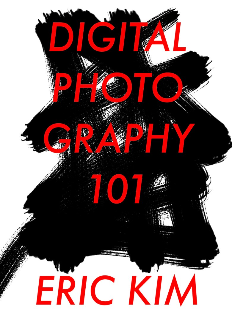 Digital photography 101 ERIC KIM