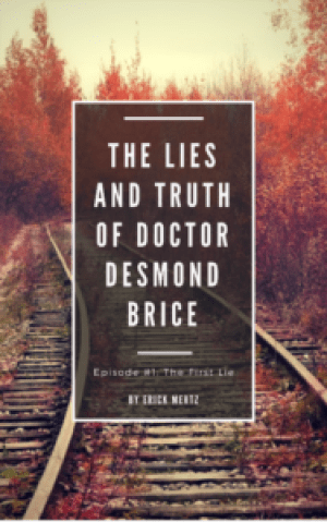 erick mertz, lies and truth of doctor desmond brice, book release, episode one, the first lie