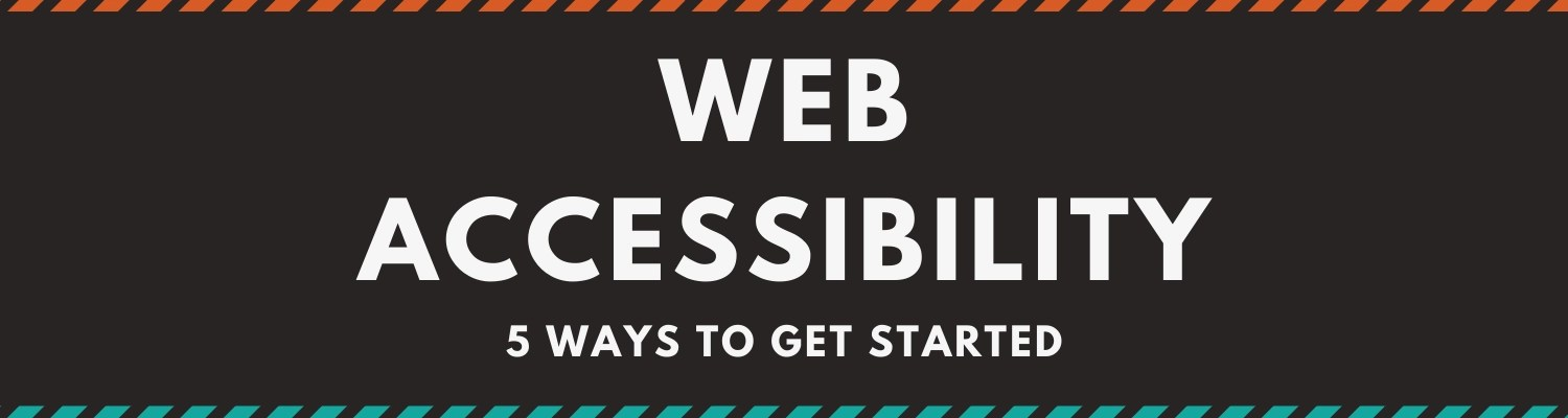 5 Ways to get started with web accessibility