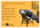 i-did-an-entire-quilt-in-one-day-i-need-to-walk-away-from-my-machine-but-i-cant-get-out-of-the-chair-59583