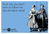 trust-me-you-dont-want-to-follow-me-into-the-fabric-store-55b05