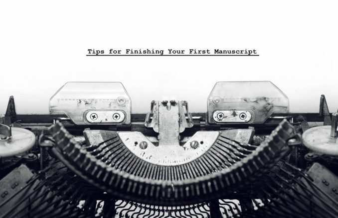 Tips for Finishing Your First Manuscript