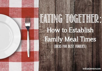 Eating Together: How Busy Families can make meal time work for them #family #dinner #parenting