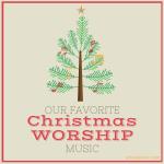 Our Favorite Christmas Worship Music