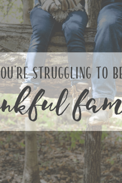 When You're Struggling to Become a Thankful Family