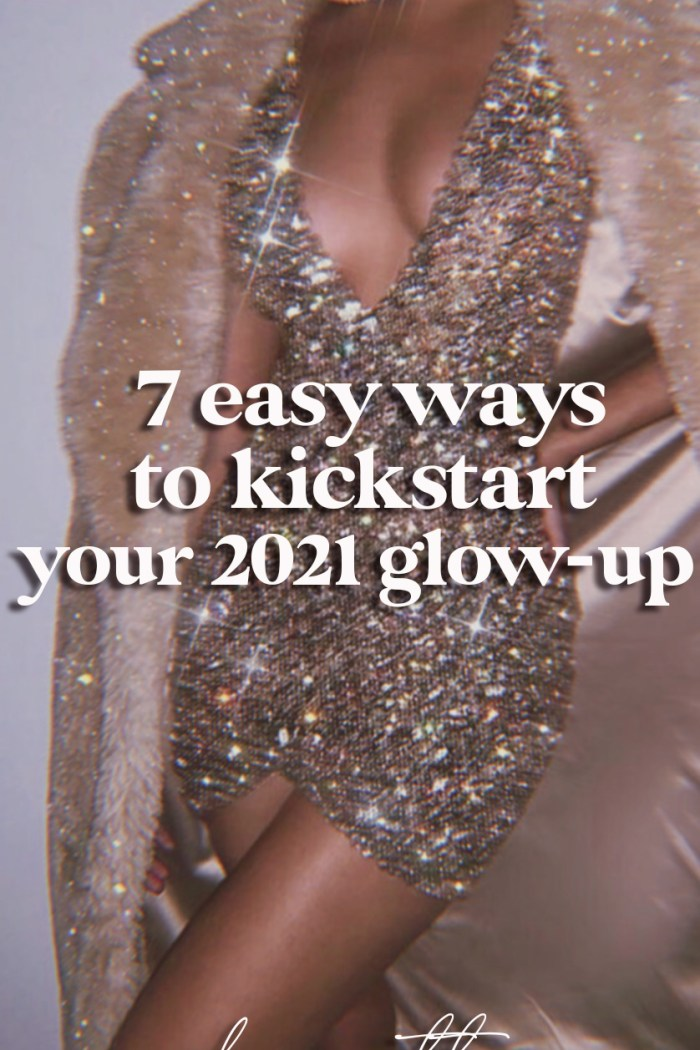 The 7 Easy Ways to Kickstart Your 2021 Glow Up, Today!