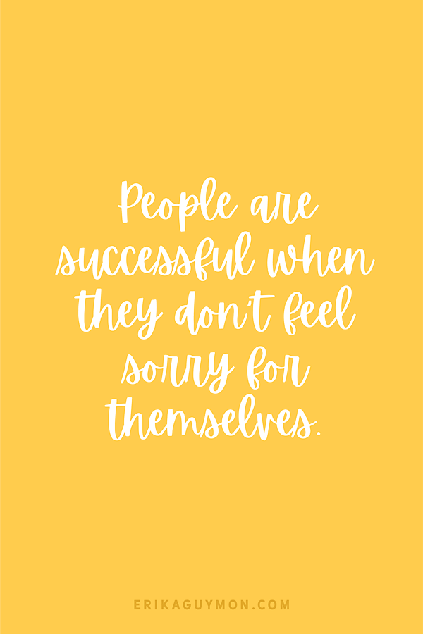 People are successful when they don't feel sorry for themselves quote