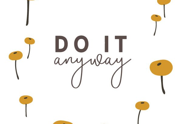 Do It Anyway Quote decorated with flowers