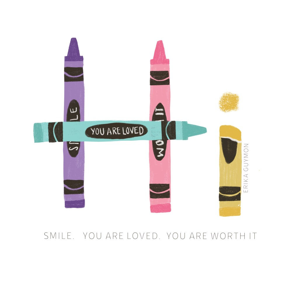 """Hand drawn crayons that spell out """"Hi"""" with a reminder to smile,you are loved, you are worth it."""