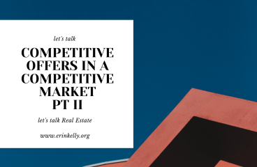 let's talk: COMPETITIVE OFFERS IN A COMPETITIVE MARKET PT II