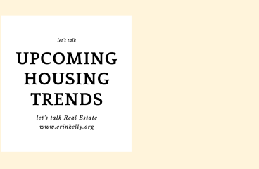 let's talk: UPCOMING HOUSING TRENDS
