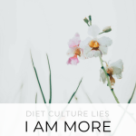 Diet Culture Lies I am more than a body