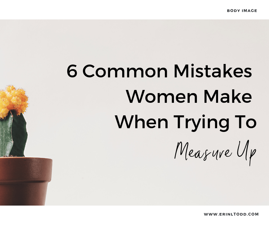 6 common mistakes women make when trying to measure up