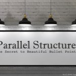 Parallel Structure—The Secret to Beautiful Bullet Points