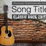 Gloriously Grammatically Incorrect Song Titles: Classic Rock Edition