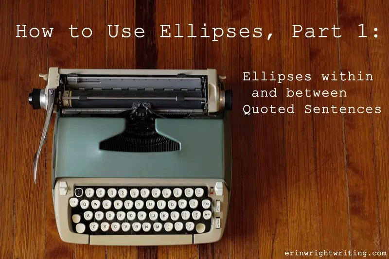 How to Use Ellipses, Part 1: Ellipses within and between Quoted Sentences