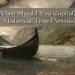 When Should You Capitalize Historical Time Periods?