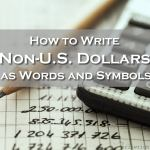 How to Write Non-U.S. Dollars as Words and Symbols