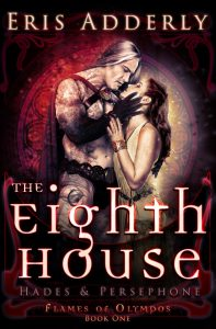 The Eighth House: Hades & Persephone (Flames of Olympos Book 1) by Eris Adderly