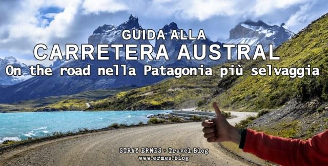 Guida alla Carretera Austral: on the road nella Patagonia più selvaggia