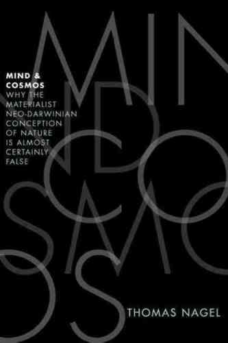Обложка книги Томаса Нейджела «Сознание и космос: Почему материалистическая неодарвинистская концепция природы практически точно ложна»