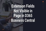 Extension Fields Not Visible in Page in D365 WebClient- Solved