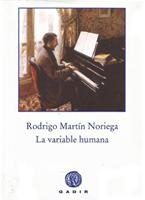 La variable humana, Rodrigo Martín Noriega. Editorial Gadir.