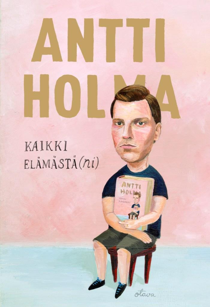 Antti Holma Kaikki Elämästäni kansi