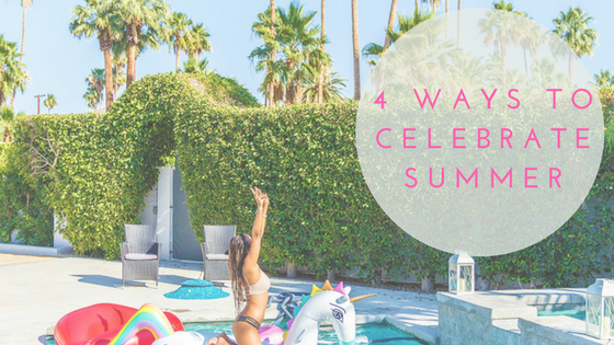 Four Ways to Celebrate Summer