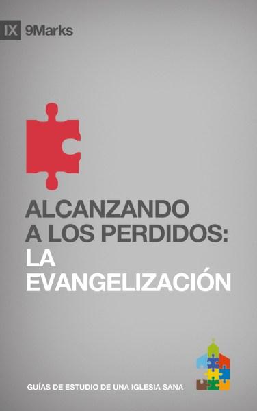 Alcanzando a los Perdidos: La Evangelización
