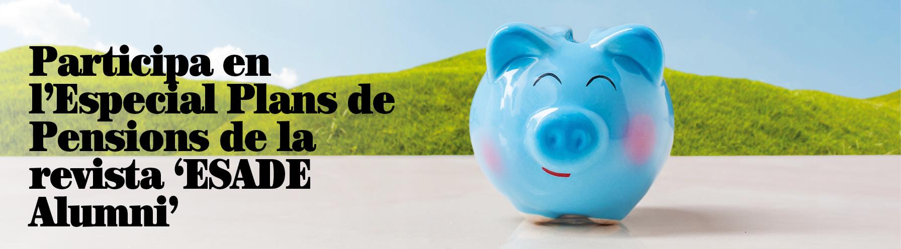 Participa en el proper «Especial Plans de Pensions»