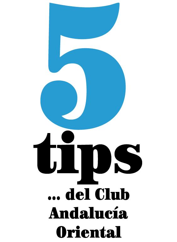 5 tips… del Club Andalucía Oriental