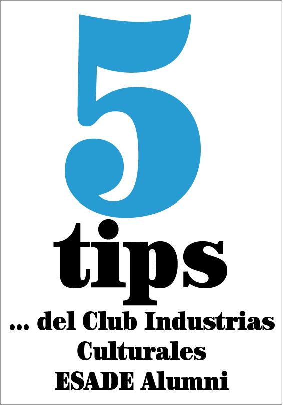 5 tips del… Club Industrias Culturales y Creativas ESADE Alumni