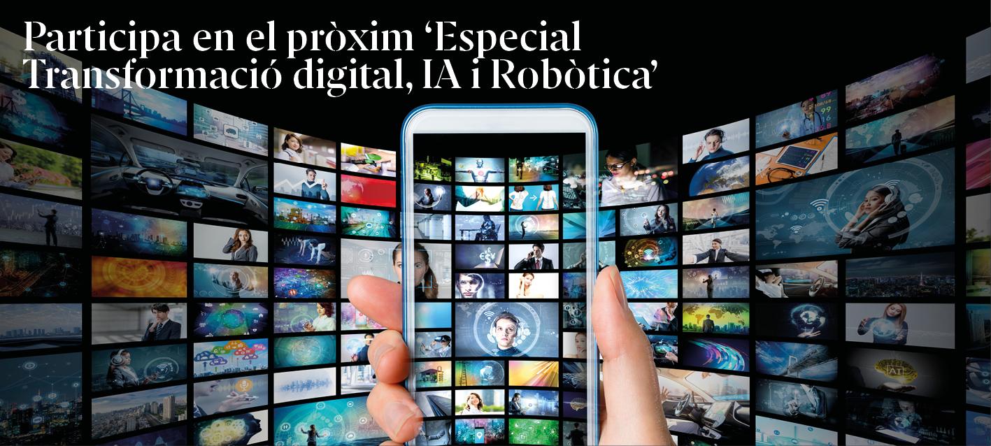 Participa en l'Especial Transformació digital, IA i Robòtica