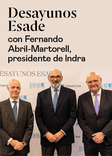 Desayunos Esade con Fernando Abril-Martorell, presidente de Indra
