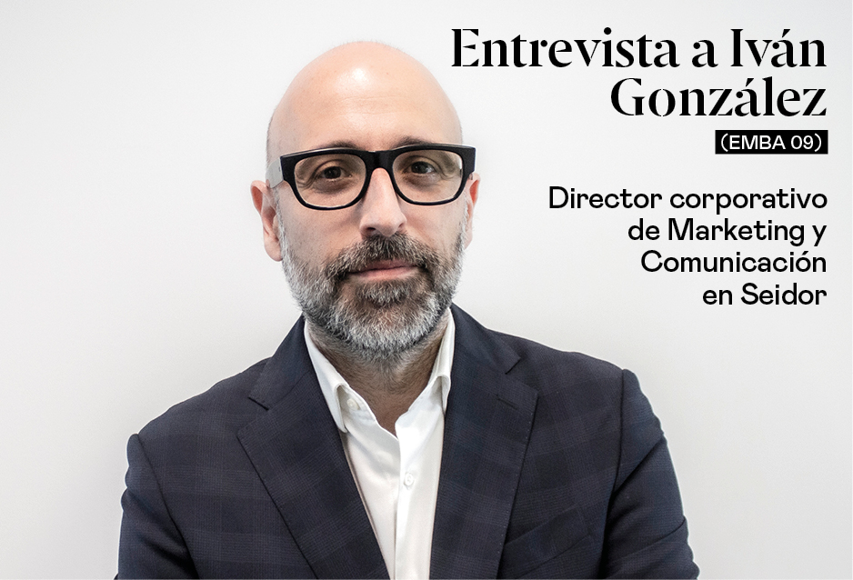 Entrevista a Iván González (EMBA 09), director corporativo de Marketing y Comunicación de Seidor