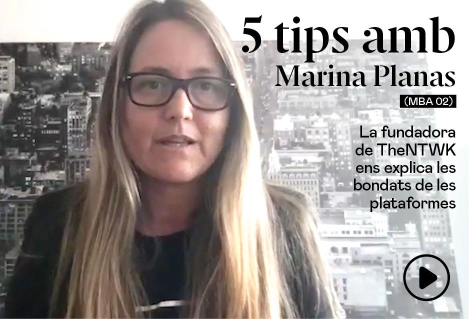 5 tips amp Marina Planas (MBA 02),  cofundadora i CEO de The Network / Digital Business Models