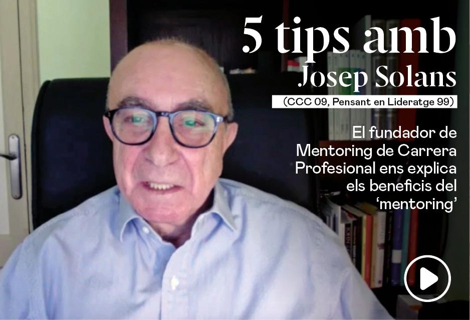 5 tips amb Josep Solans (CCC 09, Pensant el Lideratge 99)