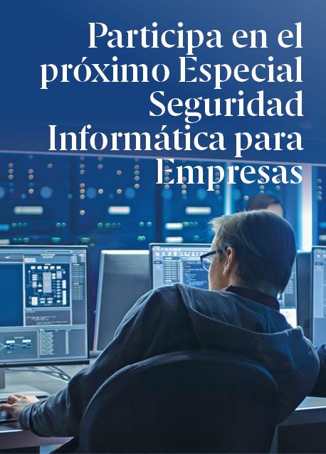 Participa en el próximo 'Especial Seguridad Informática para Empresas'